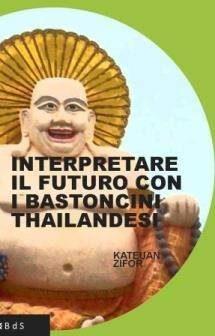 INTERPRETARE IL FUTURO CON I BASTONCINI THAILANDESI di Kateuan Zifor ed. Leucotea